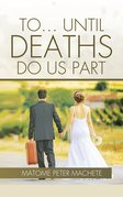 To . . . Until Deaths Do Us Part