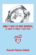 Ama Y Haz Lo Que Quieras, El Amor Te Libera Y Hace Feliz.