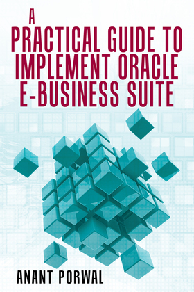 A Practical Guide to Implement Oracle E-Business Suite