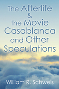 The Afterlife & the Movie Casablanca and Other Speculations