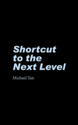 Shortcut to the Next Level