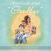 "I Wish I Could of Said ""Goodbye"""