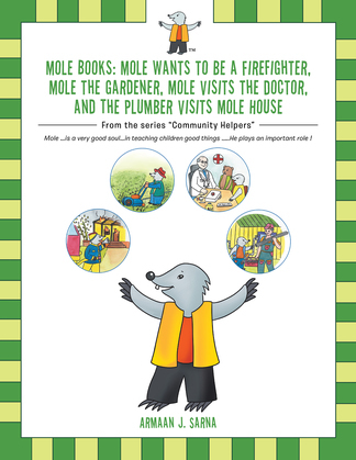 Mole Books: Mole Wants to Be a Firefighter, Mole the Gardener, Mole Visits the Doctor, and the Plumber Visits Mole House