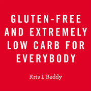 Gluten-Free and Extremely Low Carb for Everybody