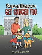 Super Heroes Get Cancer Too