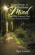 Trapped Inside an Anxious Mind  and My Journey Out: from a Therapist'S Perspective.
