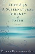 Luke 8:48 a Supernatural Journey of Faith