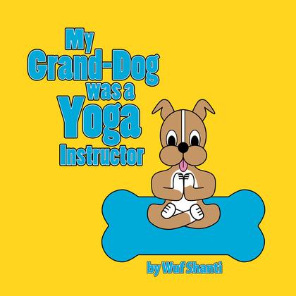 My Grand-Dog Was a Yoga Instructor