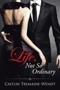 Life, Not so Ordinary