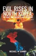Evil Rises in North Korea:The Hunt for Chosin'S Lost Treasure