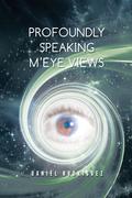 Profoundly Speaking M'Eye Views