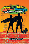 Super Grandma and Super Grandpa: the Unknown Superheroes Book 1
