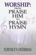 Worship: from Praise Him to Praise Hymn