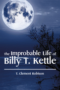 The Improbable Life of Billy T. Kettle
