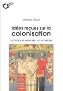 Idées reçues sur la colonisation française