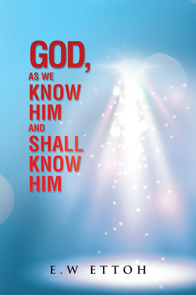 God, as We Know Him and Shall Know Him