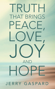 Truth That Brings Peace, Love, Joy and Hope