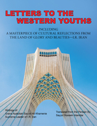 Letters to the Western Youths Including a Masterpiece of Cultural Reflections from the Land of Glory and Beauties—I.R. Iran