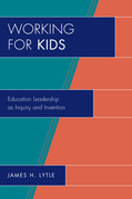 Working for Kids: Educational Leadership as Inquiry and Invention