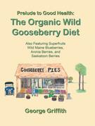 Prelude to Good Health: the Organic Wild Gooseberry Diet