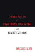 Dramatic Sketches of Constitutional Conservatism and What Is Xenophobia?