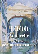 1000 Aquarelle von genialen Meistern