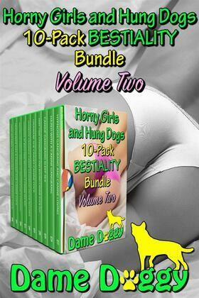 Horny Girls and Hung Dogs 10-Pack BESTIALITY Bundle Volume Two