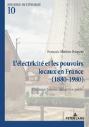 L'électricité et les pouvoirs locaux en France (1880–1980)