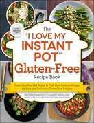 "The ""I Love My Instant Pot®"" Gluten-Free Recipe Book"