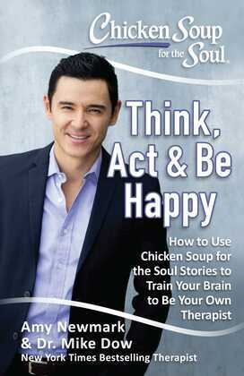 Chicken Soup for the Soul: Think, Act, & Be Happy