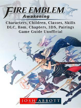 Fire Emblem Awakening, Characters, Children, Classes, Skills, DLC, Rom, Chapters, 3DS, Pairings, Game Guide Unofficial
