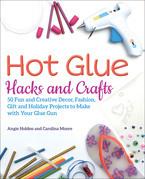 Hot Glue Hacks and Crafts
