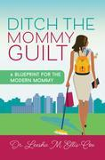 Ditch the Mommy Guilt