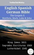 English Spanish German Bible - The Gospels X - Matthew, Mark, Luke & John