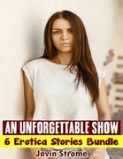 An Unforgettable Show: 6 Erotica Stories Bundle