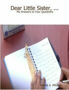 Dear Little Sister, ...:  My Answers to Your Questions