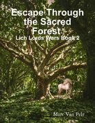 Escape Through the Sacred Forest : Lich Lords Wars Book 2