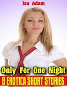Only for One Night: 8 Erotica Short Stories