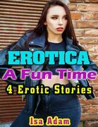 Erotica: A Fun Time: 4 Erotic Stories