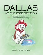 Dallas at the Fire Station: The Second Adventure of Dallas the Wonder Dog