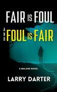 Fair Is Foul and Foul Is Fair (Malone Mystery Novels, #2)