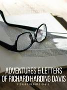 Adventures & Letters of Richard Harding Davis