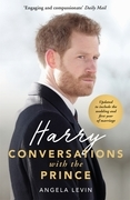 Harry: Conversations with the Prince - INCLUDES EXCLUSIVE ACCESS & INTERVIEWS WITH PRINCE HARRY