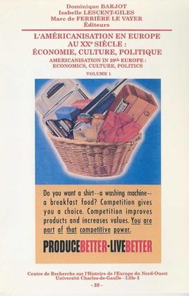 L'américanisation en Europe au xxe siècle: économie, culture, politique. Volume1