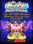Kirby Planet Robobot, Game, 3DS, Amiibo, OST, Bosses, Walkthrough, Arena, Tips, Cheats, Guide Unofficial