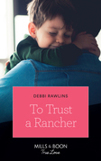 To Trust A Rancher (Mills & Boon True Love) (Made in Montana, Book 19)