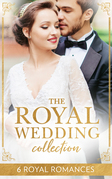The Royal Wedding Collection: The Future King's Bride / The Royal Baby Bargain / Royally Claimed / An Affair with the Princess / A Royal Amnesia Scandal / A Royal Marriage of Convenience (Mills & Boon e-Book Collections)