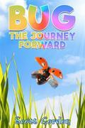 Bug: The Journey Forward