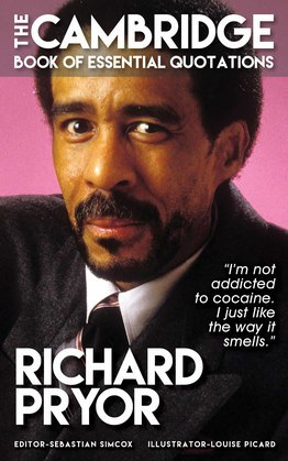 RICHARD PRYOR - The Cambridge Book of Essential Quotations