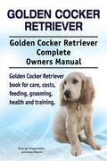 Golden Cocker Retriever. Golden Cocker Retriever Complete Owners Manual. Golden Cocker Retriever book for care, costs, feeding, grooming, health and training.
